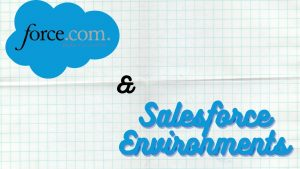 force.com and salesforce environments